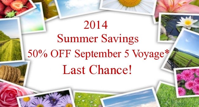 Last Chance to Save 50% on September 5 Voyage!