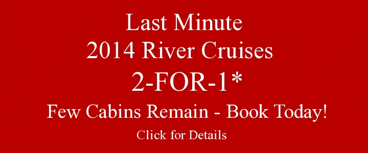 Last Minute River Cruises at 2-FOR-1*