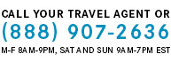 Call your travel agent or 1-888-907-2636